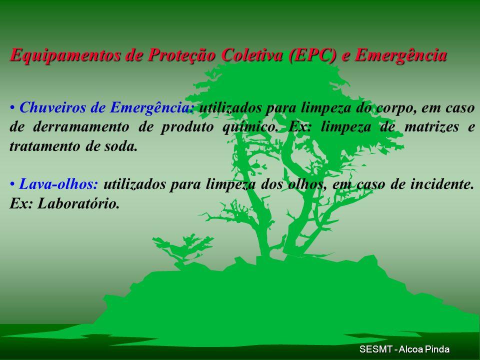 SESMT - Alcoa Pinda Equipamentos de Proteção Coletiva (EPC) e Emergência Chuveiros de Emergência: utilizados para limpeza do corpo, em caso de derrama