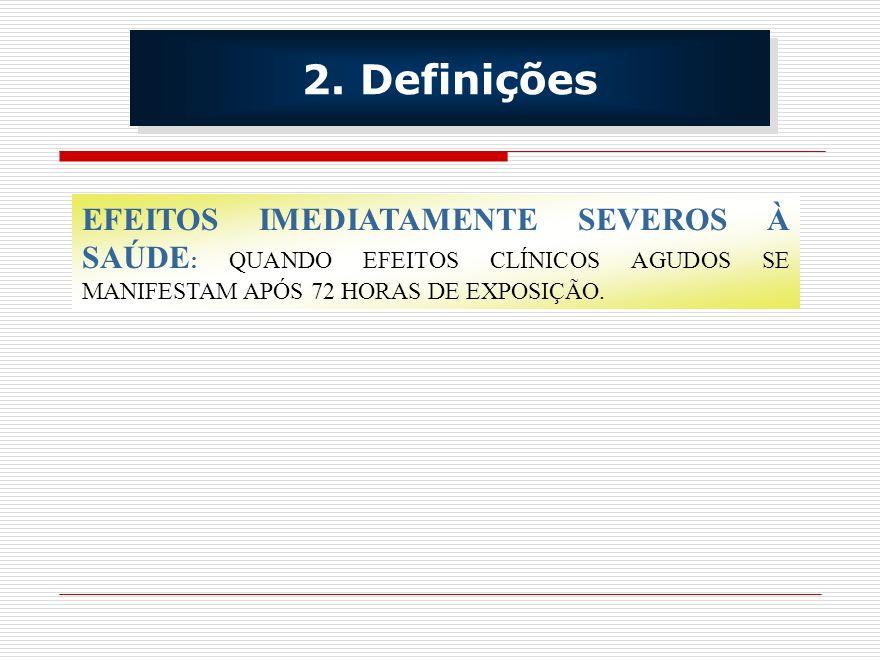 EFEITOS IMEDIATAMENTE SEVEROS À SAÚDE : QUANDO EFEITOS CLÍNICOS AGUDOS SE MANIFESTAM APÓS 72 HORAS DE EXPOSIÇÃO. 2. Definições