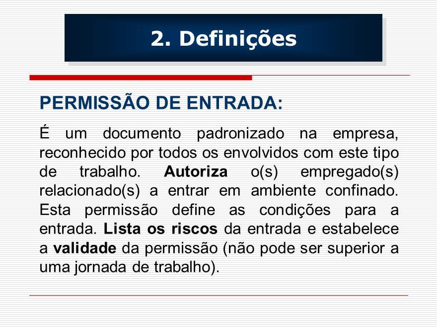 PERMISSÃO DE ENTRADA: É um documento padronizado na empresa, reconhecido por todos os envolvidos com este tipo de trabalho. Autoriza o(s) empregado(s)
