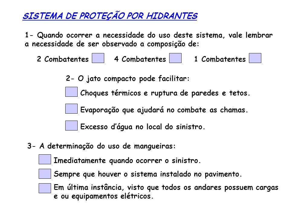 SISTEMA DE PROTEÇÃO POR HIDRANTES 1- Quando ocorrer a necessidade do uso deste sistema, vale lembrar a necessidade de ser observado a composição de: 2