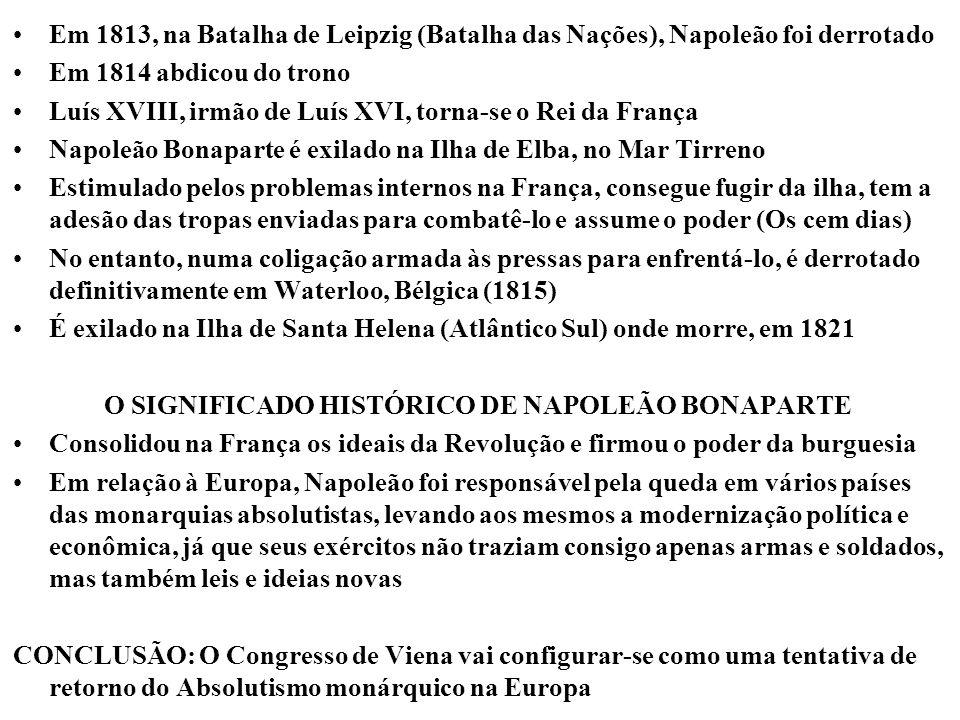Em 1813, na Batalha de Leipzig (Batalha das Nações), Napoleão foi derrotado Em 1814 abdicou do trono Luís XVIII, irmão de Luís XVI, torna-se o Rei da