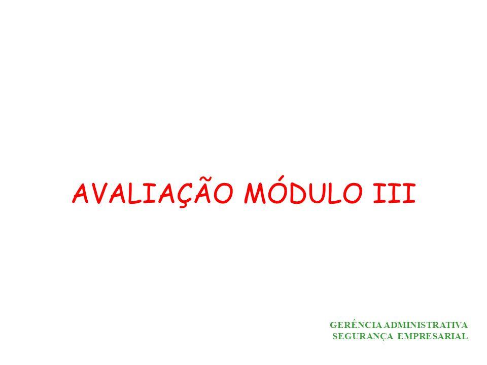 GERÊNCIA ADMINISTRATIVA SEGURANÇA EMPRESARIAL AVALIAÇÃO MÓDULO III
