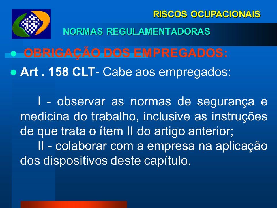 RISCOS OCUPACIONAIS NORMAS REGULAMENTADORAS OBRIGAÇÃO DAS EMPRESAS Art. 157 CLT- Cabe às empresas: I - cumprir e fazer cumprir as normas de segurança