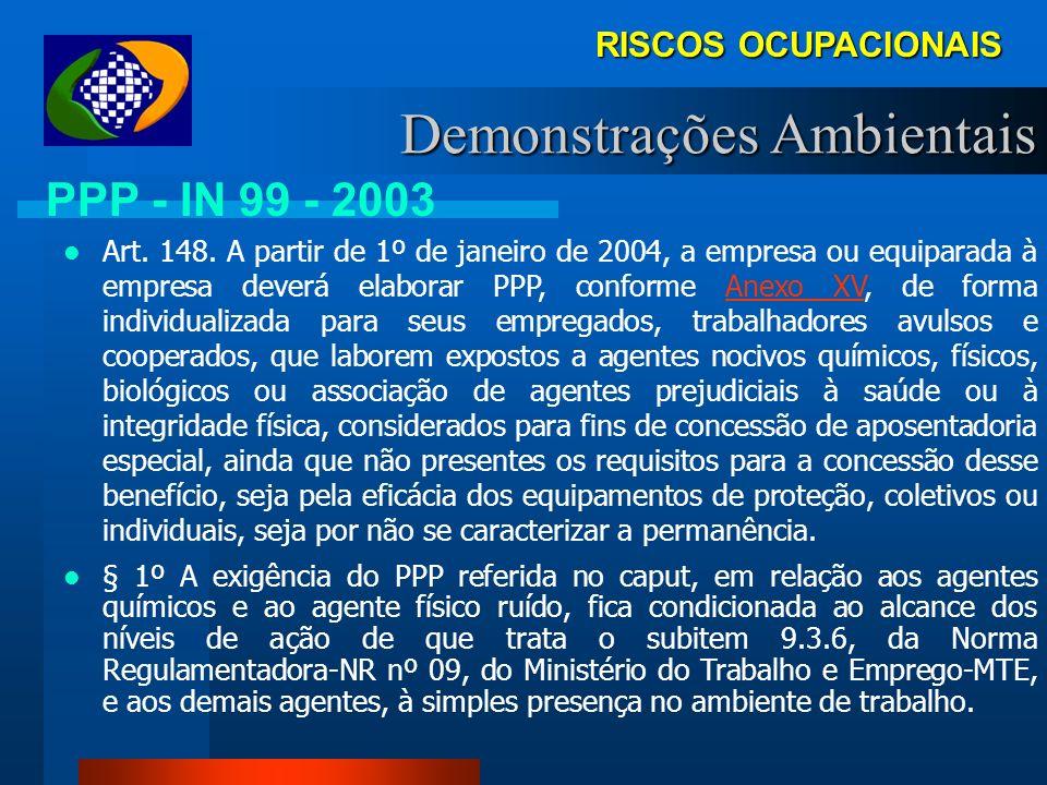 RISCOS OCUPACIONAIS PPP PPP OUT/1996 NOV/2001 JUL/2002 NOV/2003 JAN/2004 Dec. 4.032/01 MP 1.523/96 SEM FORMA / SEM CONTEÚDO Poderá ser aceito DIRBEN-8