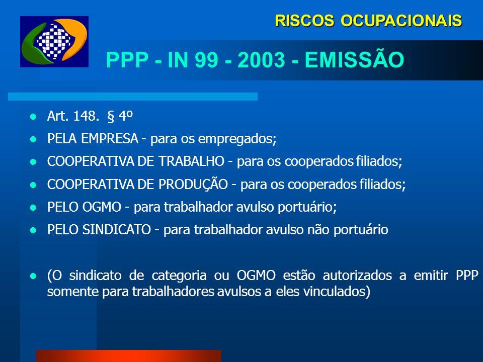 RISCOS OCUPACIONAIS Demonstrações Ambientais PPP - IN 99 - 2003 Art. 148. A partir de 1º de janeiro de 2004, a empresa ou equiparada à empresa deverá