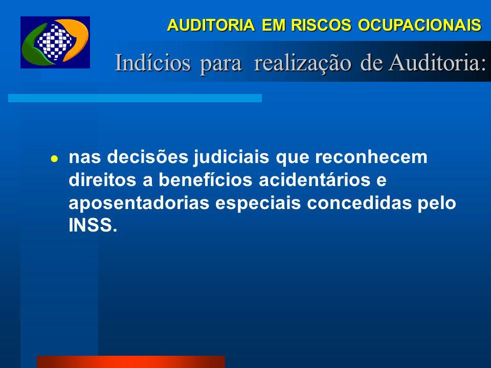 AUDITORIA EM RISCOS OCUPACIONAIS Indícios para realização de Auditoria: no pagamento de adicional de insalubridade; na quantidade de registros de bene