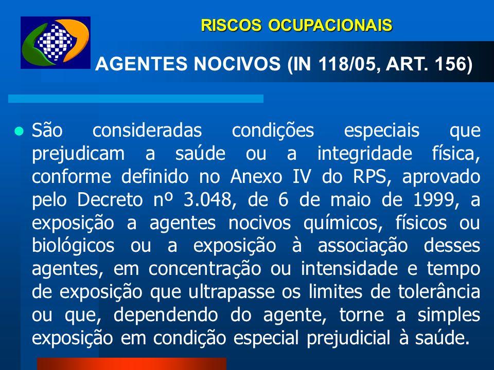 RISCOS OCUPACIONAIS AGENTES NOCIVOS (IN 118/05, ART.