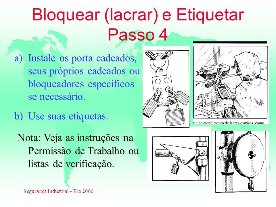 Segurança Industrial – Rio 2000 Bloquear (lacrar) e Etiquetar Passo 4 a)Instale os porta cadeados, seus próprios cadeados ou bloqueadores específicos