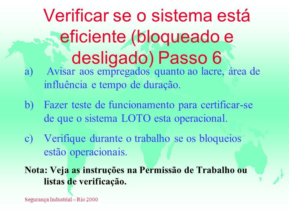 Segurança Industrial – Rio 2000 Verificar se o sistema está eficiente (bloqueado e desligado) Passo 6 a) Avisar aos empregados quanto ao lacre, área d
