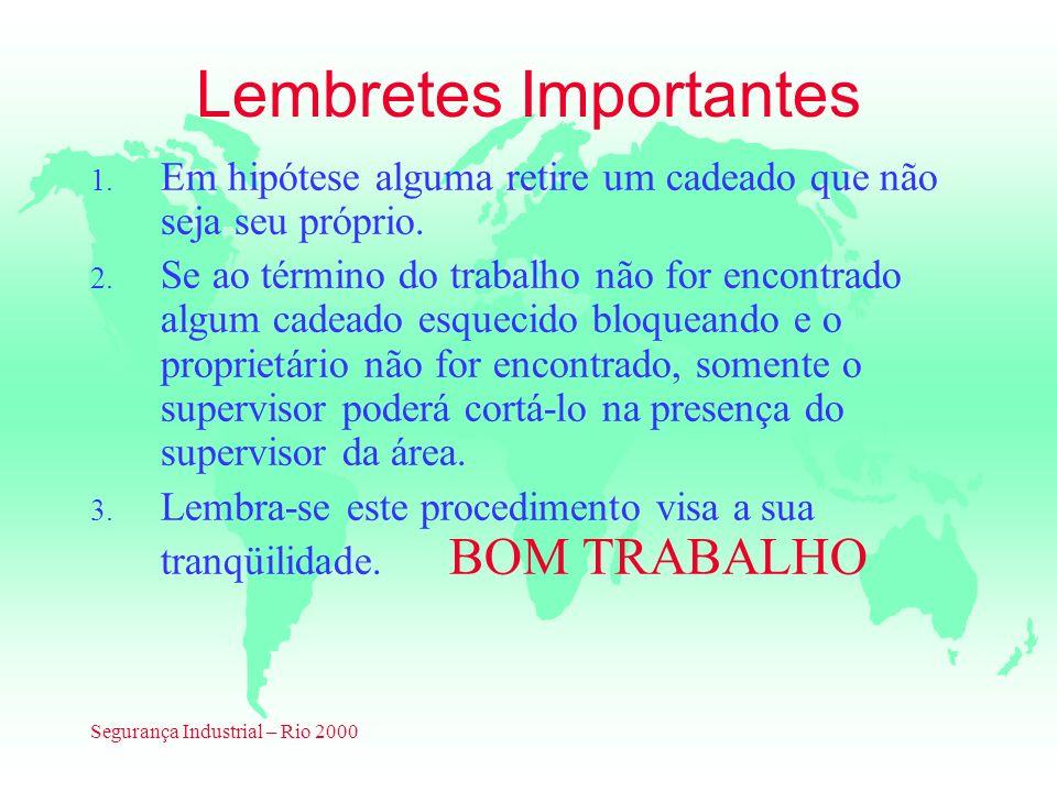 Segurança Industrial – Rio 2000 Lembretes Importantes 1. Em hipótese alguma retire um cadeado que não seja seu próprio. 2. Se ao término do trabalho n
