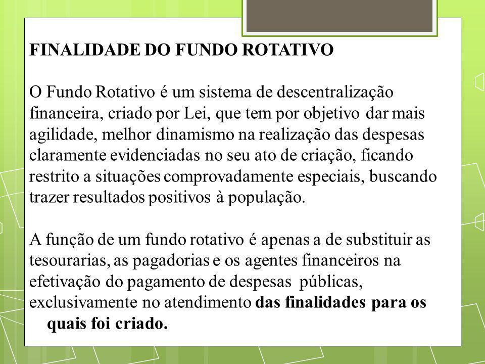 FINALIDADE DO FUNDO ROTATIVO O Fundo Rotativo é um sistema de descentralização financeira, criado por Lei, que tem por objetivo dar mais agilidade, me