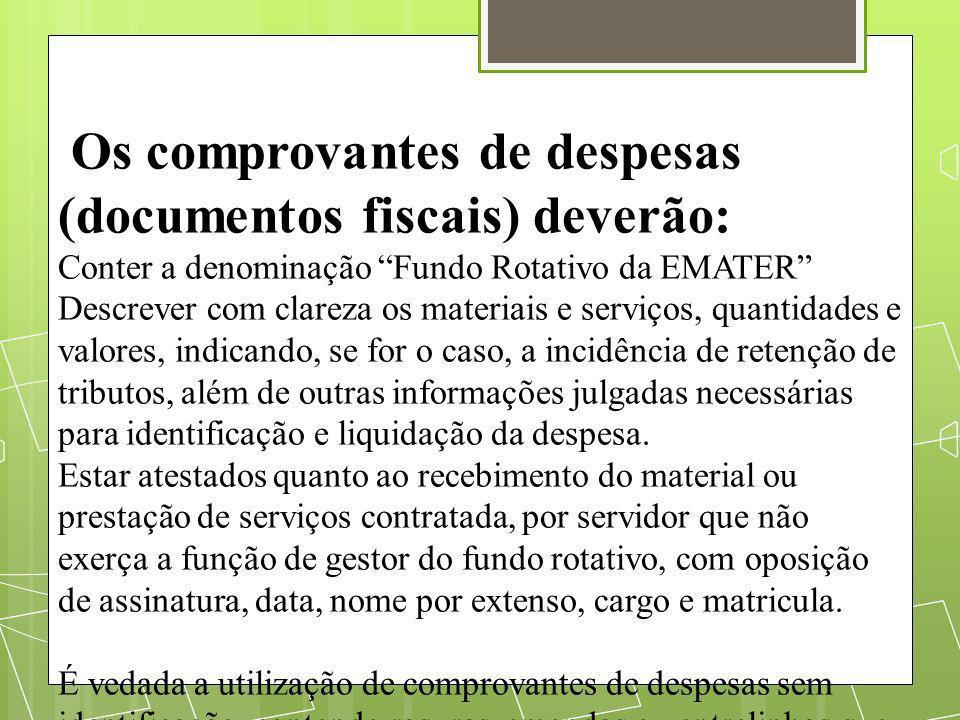 Os comprovantes de despesas (documentos fiscais) deverão: Conter a denominação Fundo Rotativo da EMATER Descrever com clareza os materiais e serviços,
