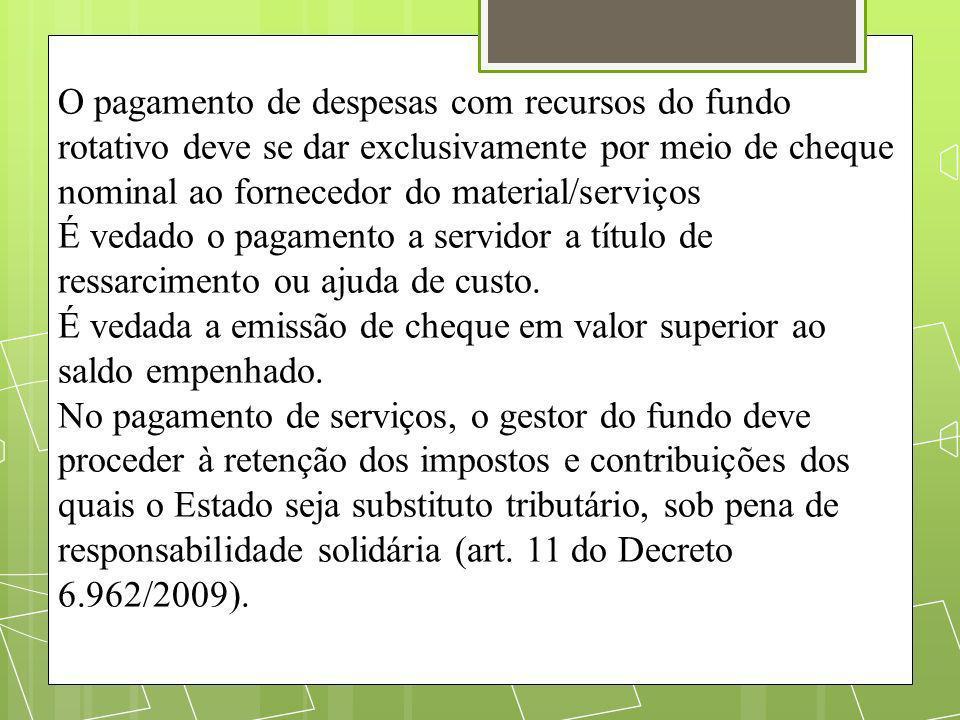 O pagamento de despesas com recursos do fundo rotativo deve se dar exclusivamente por meio de cheque nominal ao fornecedor do material/serviços É veda