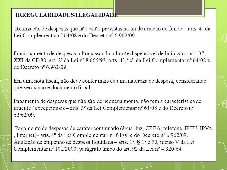 IRREGULARIDADES/ILEGALIDADE Realização de despesas que não estão previstas na lei de criação do fundo – arts. 4º da Lei Complementar nº 64/08 e do Dec