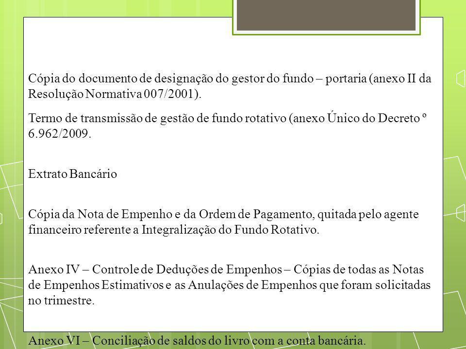 Cópia do documento de designação do gestor do fundo – portaria (anexo II da Resolução Normativa 007/2001). Termo de transmissão de gestão de fundo rot