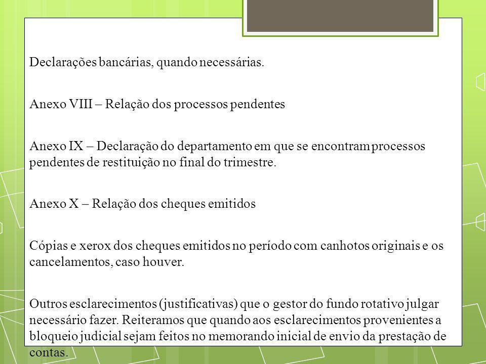 Declarações bancárias, quando necessárias. Anexo VIII – Relação dos processos pendentes Anexo IX – Declaração do departamento em que se encontram proc