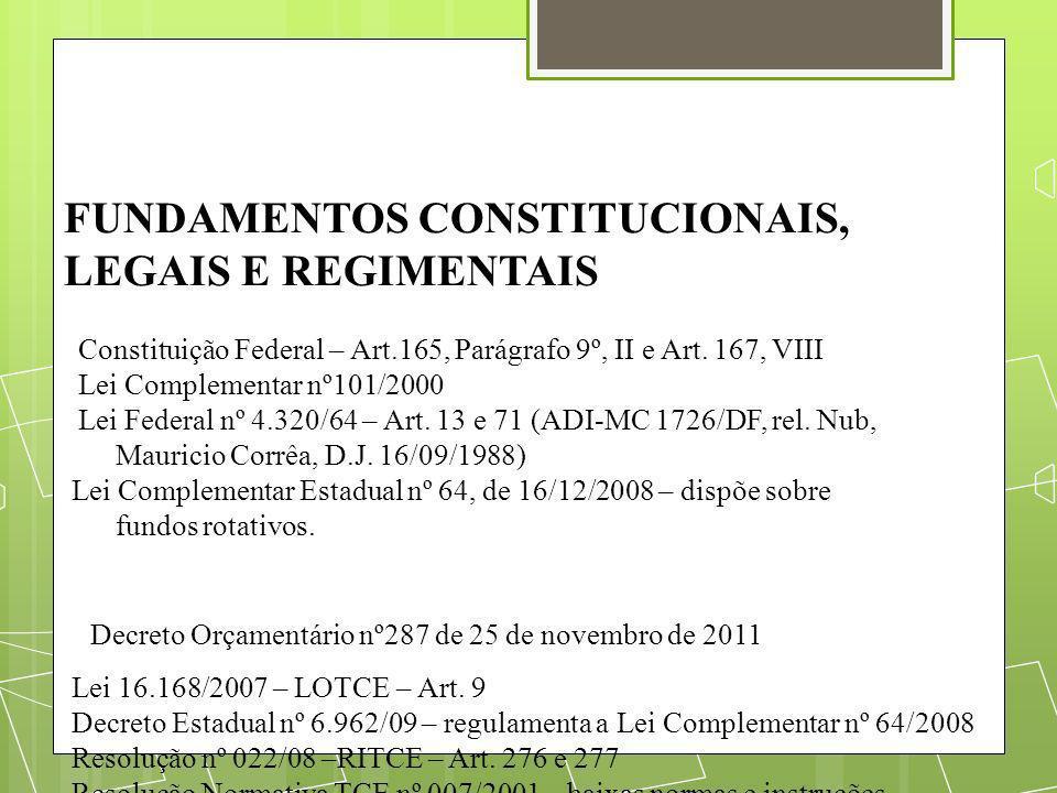 FUNDAMENTOS CONSTITUCIONAIS, LEGAIS E REGIMENTAIS Constituição Federal – Art.165, Parágrafo 9º, II e Art. 167, VIII Lei Complementar nº101/2000 Lei Fe