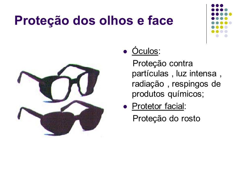 Proteção dos olhos e face Óculos: Proteção contra partículas, luz intensa, radiação, respingos de produtos químicos; Protetor facial: Proteção do rost