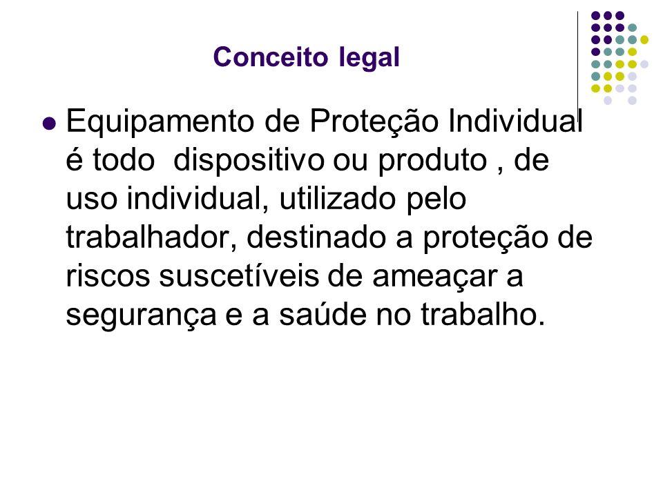 Conceito legal Equipamento de Proteção Individual é todo dispositivo ou produto, de uso individual, utilizado pelo trabalhador, destinado a proteção d