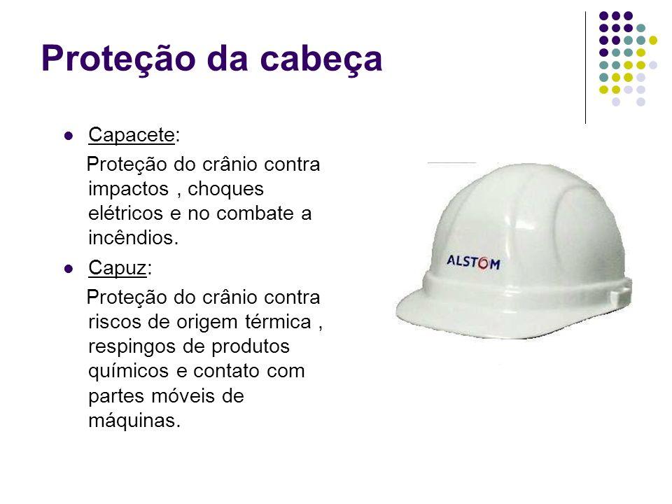 Proteção da cabeça Capacete: Proteção do crânio contra impactos, choques elétricos e no combate a incêndios. Capuz: Proteção do crânio contra riscos d