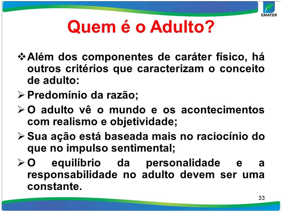 Quem é o Adulto? Além dos componentes de caráter físico, há outros critérios que caracterizam o conceito de adulto: Predomínio da razão; O adulto vê o