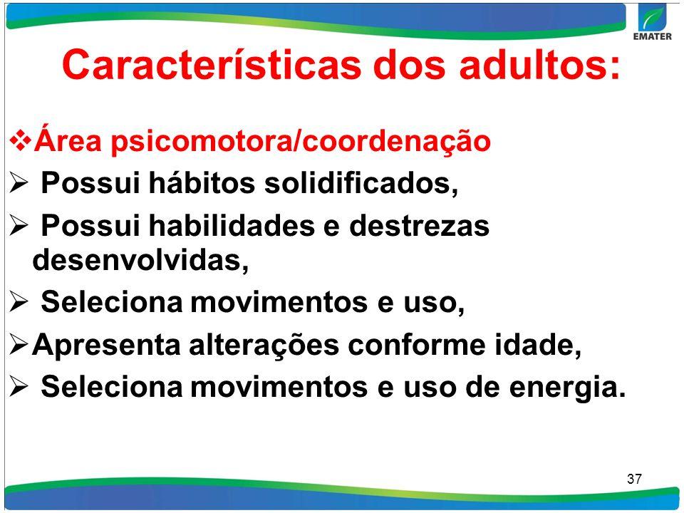 Características dos adultos: Área psicomotora/coordenação Possui hábitos solidificados, Possui habilidades e destrezas desenvolvidas, Seleciona movime