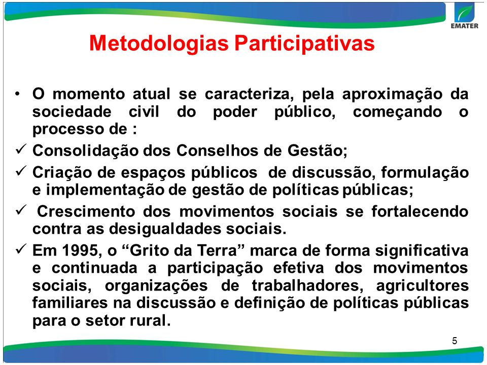 Metodologias Participativas O momento atual se caracteriza, pela aproximação da sociedade civil do poder público, começando o processo de : Consolidaç