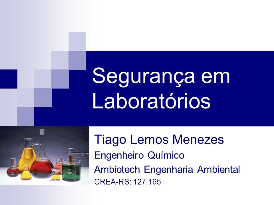 Segurança em Laboratórios Tiago Lemos Menezes Engenheiro Químico Ambiotech Engenharia Ambiental CREA-RS: 127.165
