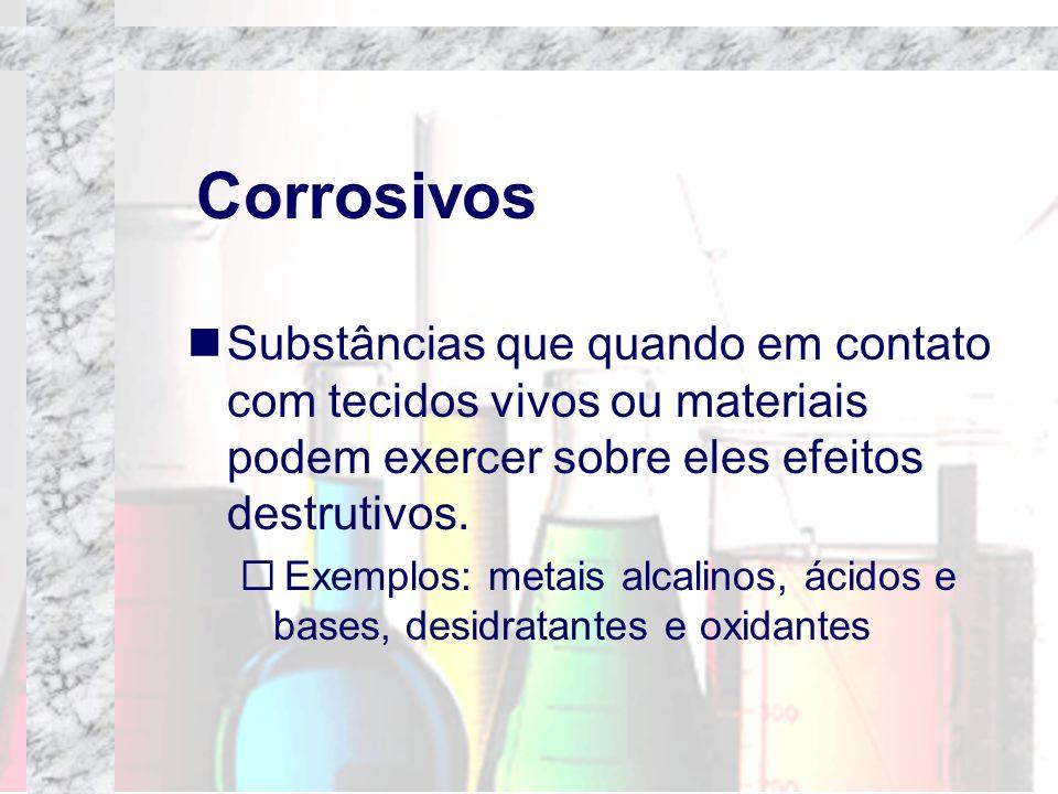 Corrosivos Substâncias que quando em contato com tecidos vivos ou materiais podem exercer sobre eles efeitos destrutivos. Exemplos: metais alcalinos,