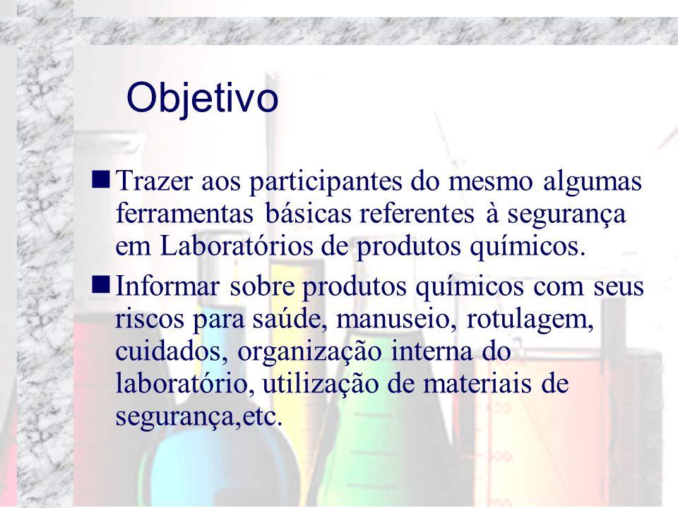 Objetivo Trazer aos participantes do mesmo algumas ferramentas básicas referentes à segurança em Laboratórios de produtos químicos. Informar sobre pro