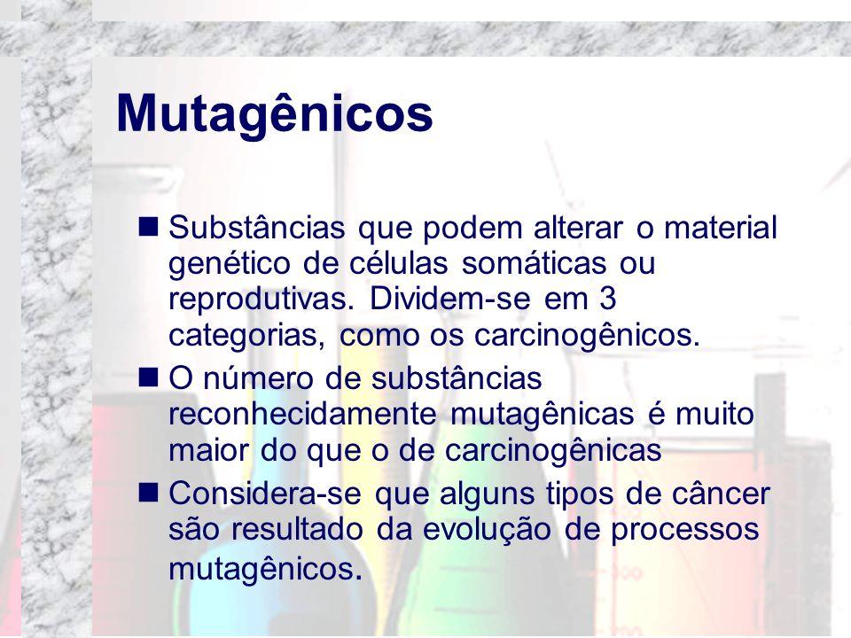 Mutagênicos Substâncias que podem alterar o material genético de células somáticas ou reprodutivas. Dividem-se em 3 categorias, como os carcinogênicos