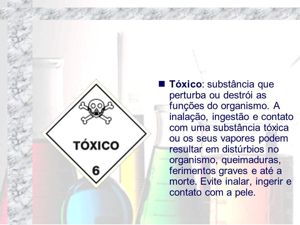Tóxico: substância que perturba ou destrói as funções do organismo. A inalação, ingestão e contato com uma substância tóxica ou os seus vapores podem