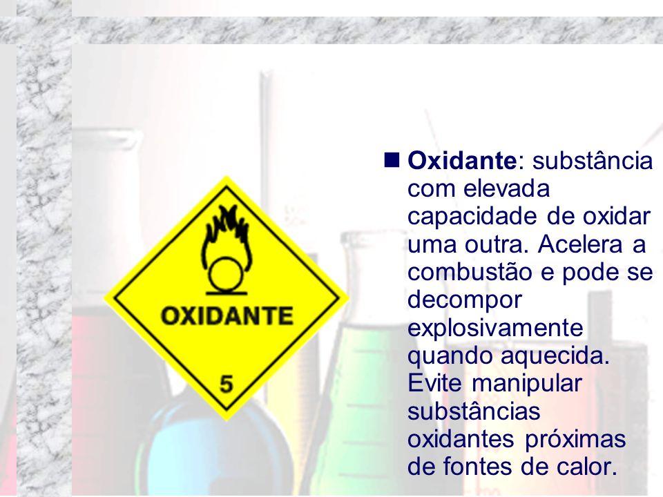Oxidante: substância com elevada capacidade de oxidar uma outra. Acelera a combustão e pode se decompor explosivamente quando aquecida. Evite manipula