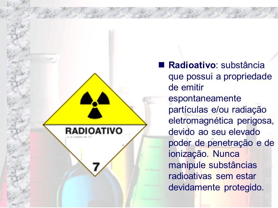 Radioativo: substância que possui a propriedade de emitir espontaneamente partículas e/ou radiação eletromagnética perigosa, devido ao seu elevado pod