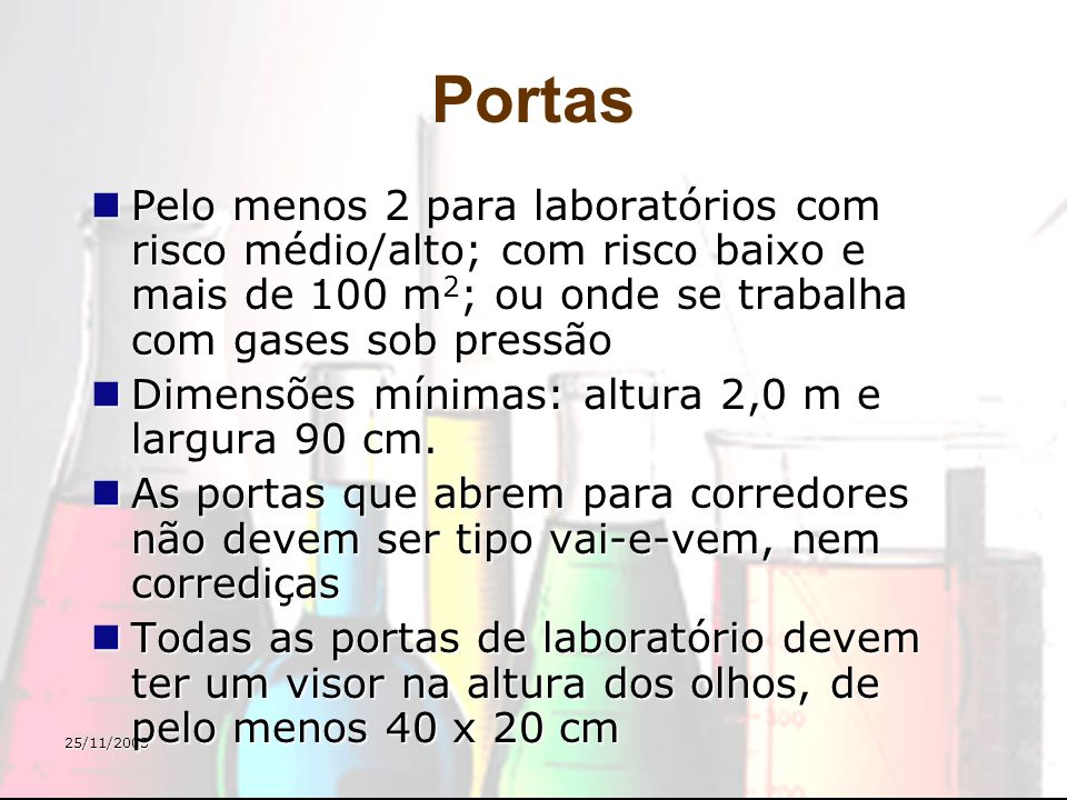 25/11/2003 Portas Pelo menos 2 para laboratórios com risco médio/alto; com risco baixo e mais de 100 m 2 ; ou onde se trabalha com gases sob pressão P