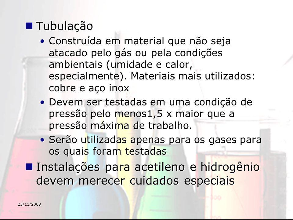 25/11/2003 Tubulação Tubulação Construída em material que não seja atacado pelo gás ou pela condições ambientais (umidade e calor, especialmente). Mat