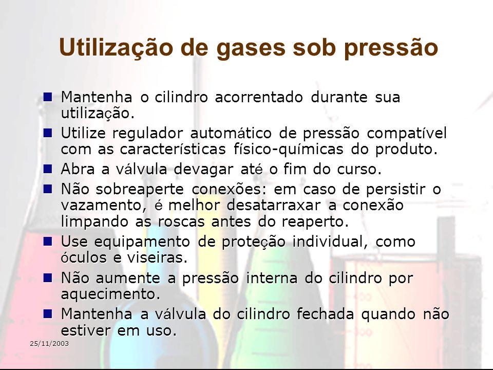 25/11/2003 Utilização de gases sob pressão Mantenha o cilindro acorrentado durante sua utiliza ç ão. Mantenha o cilindro acorrentado durante sua utili