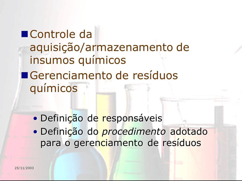 25/11/2003 Controle da aquisição/armazenamento de insumos químicos Controle da aquisição/armazenamento de insumos químicos Gerenciamento de resíduos q