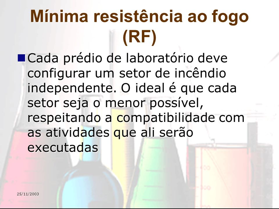 25/11/2003 Mínima resistência ao fogo (RF) Cada prédio de laboratório deve configurar um setor de incêndio independente. O ideal é que cada setor seja