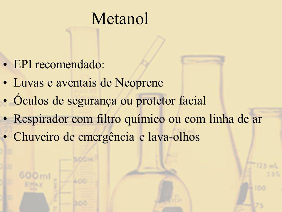 Metanol EPI recomendado: Luvas e aventais de Neoprene Óculos de segurança ou protetor facial Respirador com filtro químico ou com linha de ar Chuveiro