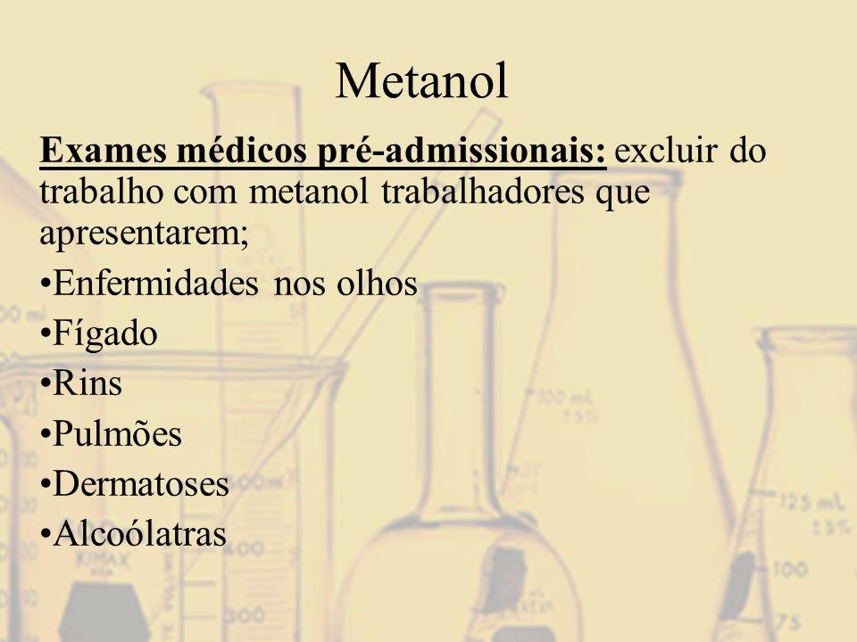 Metanol Exames médicos pré-admissionais: excluir do trabalho com metanol trabalhadores que apresentarem; Enfermidades nos olhos Fígado Rins Pulmões De