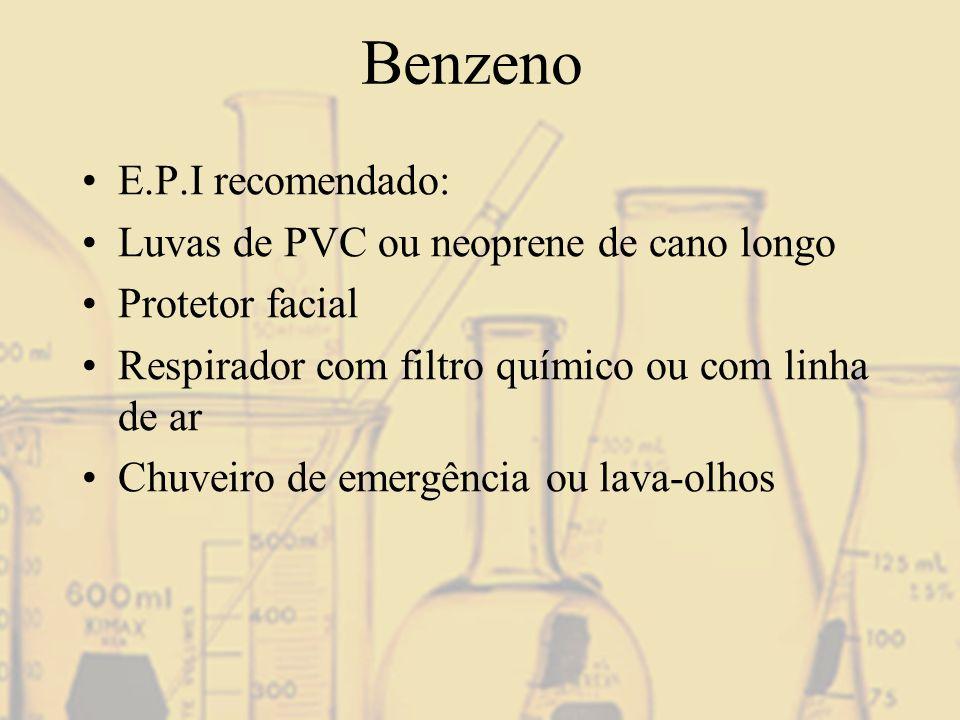 Benzeno E.P.I recomendado: Luvas de PVC ou neoprene de cano longo Protetor facial Respirador com filtro químico ou com linha de ar Chuveiro de emergên