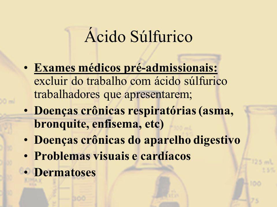Ácido Súlfurico Exames médicos pré-admissionais: excluir do trabalho com ácido súlfurico trabalhadores que apresentarem; Doenças crônicas respiratória
