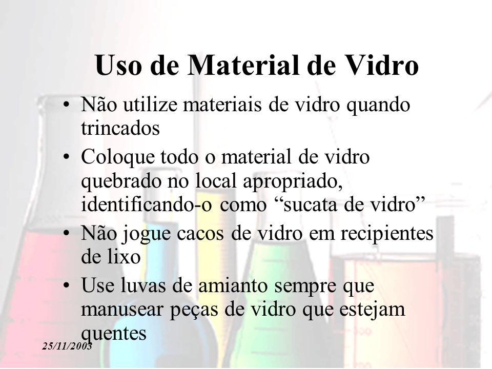 25/11/2003 Uso de Material de Vidro Não utilize materiais de vidro quando trincados Coloque todo o material de vidro quebrado no local apropriado, ide