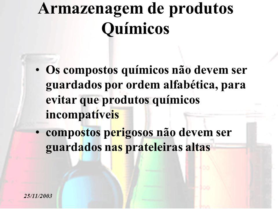 25/11/2003 Armazenagem de produtos Químicos Os compostos químicos não devem ser guardados por ordem alfabética, para evitar que produtos químicos inco