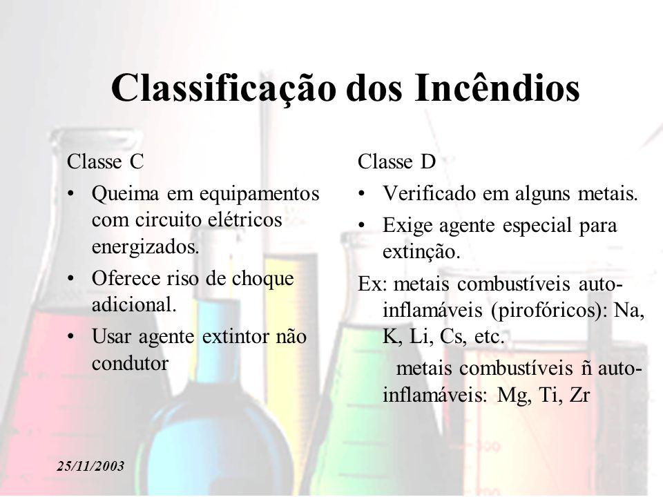 25/11/2003 Classificação dos Incêndios Classe C Queima em equipamentos com circuito elétricos energizados. Oferece riso de choque adicional. Usar agen