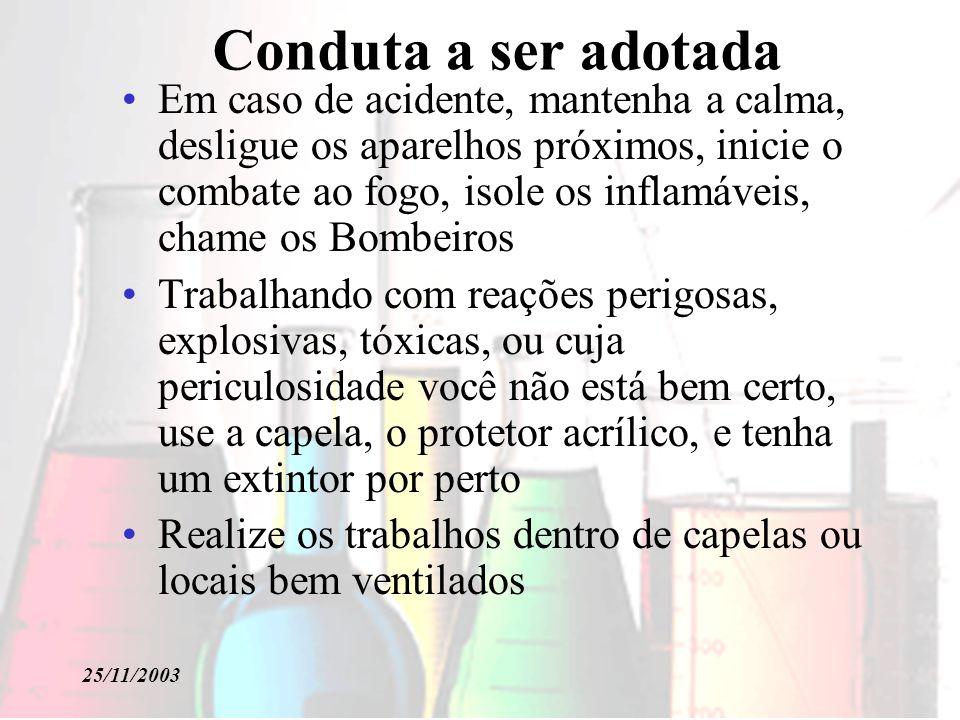 25/11/2003 Em caso de acidente, mantenha a calma, desligue os aparelhos próximos, inicie o combate ao fogo, isole os inflamáveis, chame os Bombeiros T