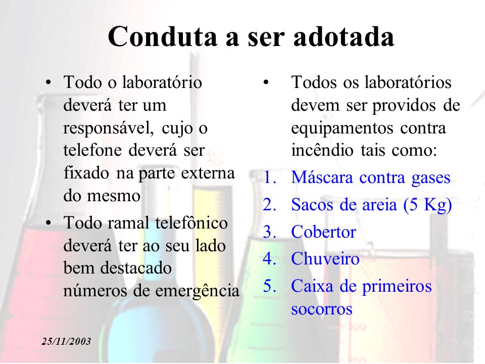 25/11/2003 Pordutos Incompatíveis Cloro: Amoníaco, acetileno, butadieno, butano, metano, propano, hidrogênio, benzina de petróleo, benzeno e metais em pó.