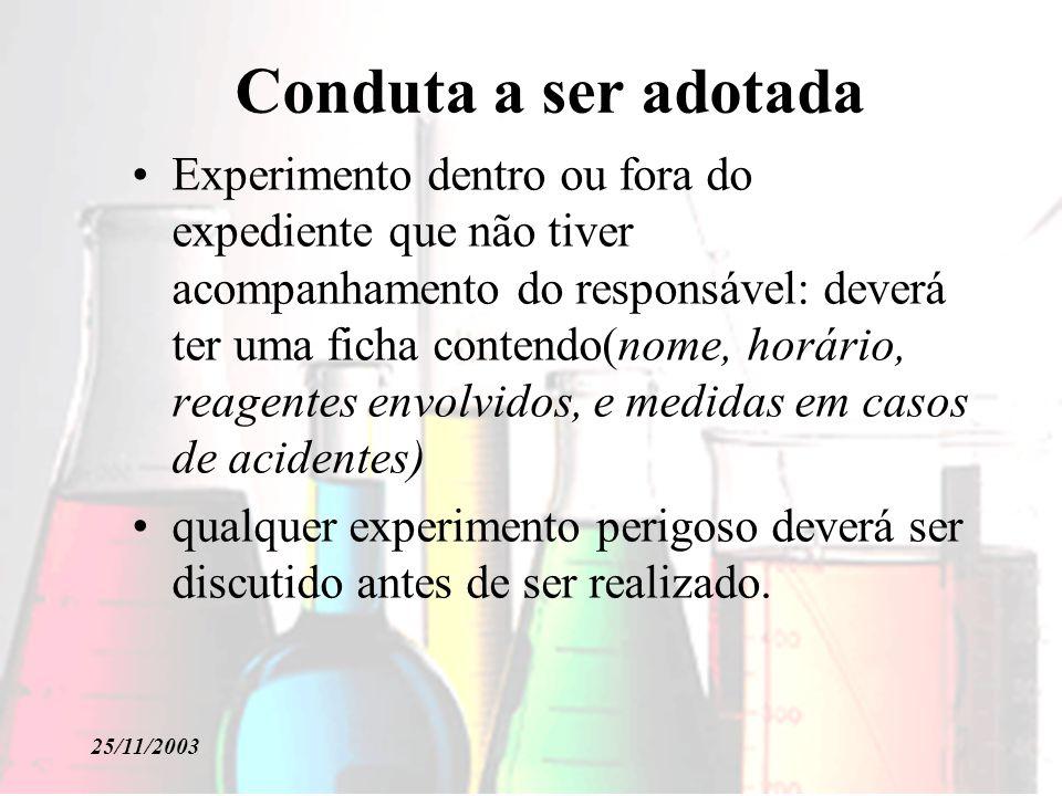 25/11/2003 Conduta a ser adotada Experimento dentro ou fora do expediente que não tiver acompanhamento do responsável: deverá ter uma ficha contendo(n