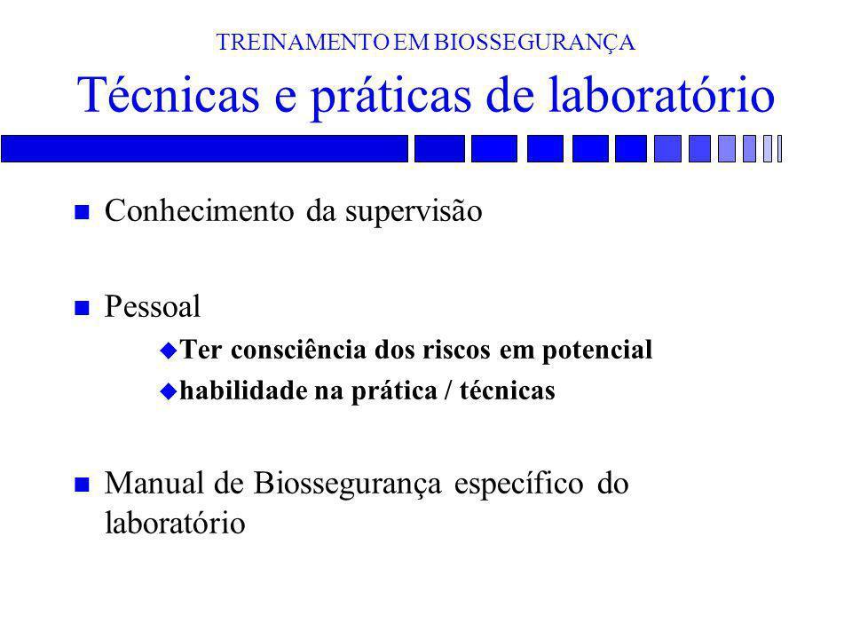 TREINAMENTO EM BIOSSEGURANÇA Técnicas e práticas de laboratório n Conhecimento da supervisão n Pessoal u Ter consciência dos riscos em potencial u hab